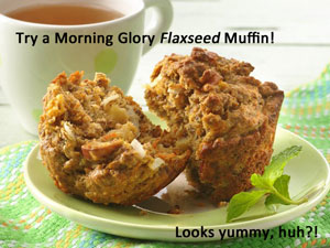 flax seed muffins, recipe by Betty Crocker - Flax seed may benefit osteoporosis!